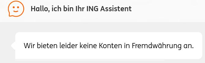 Der ING Assistent meldet: Wir bieten leider keine Konten in Fremdwährung an.